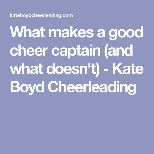 What makes a good cheer captain (and what doesn't) - Kate Boyd Cheerleading