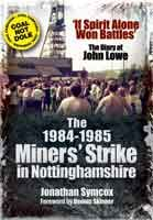 The 1984/85 Miners' Strike in Nottinghamshire - 'If Spirit Alone Won Battles': The Diary of John Lowe, eBook also available