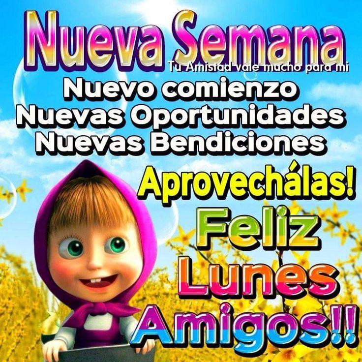 Nueva Semana Nuevo comienzo Nuevas Oportunidades Nuevas Bendiciones ¡Aprovéchalas! ¡Feliz Lunes Amigos!