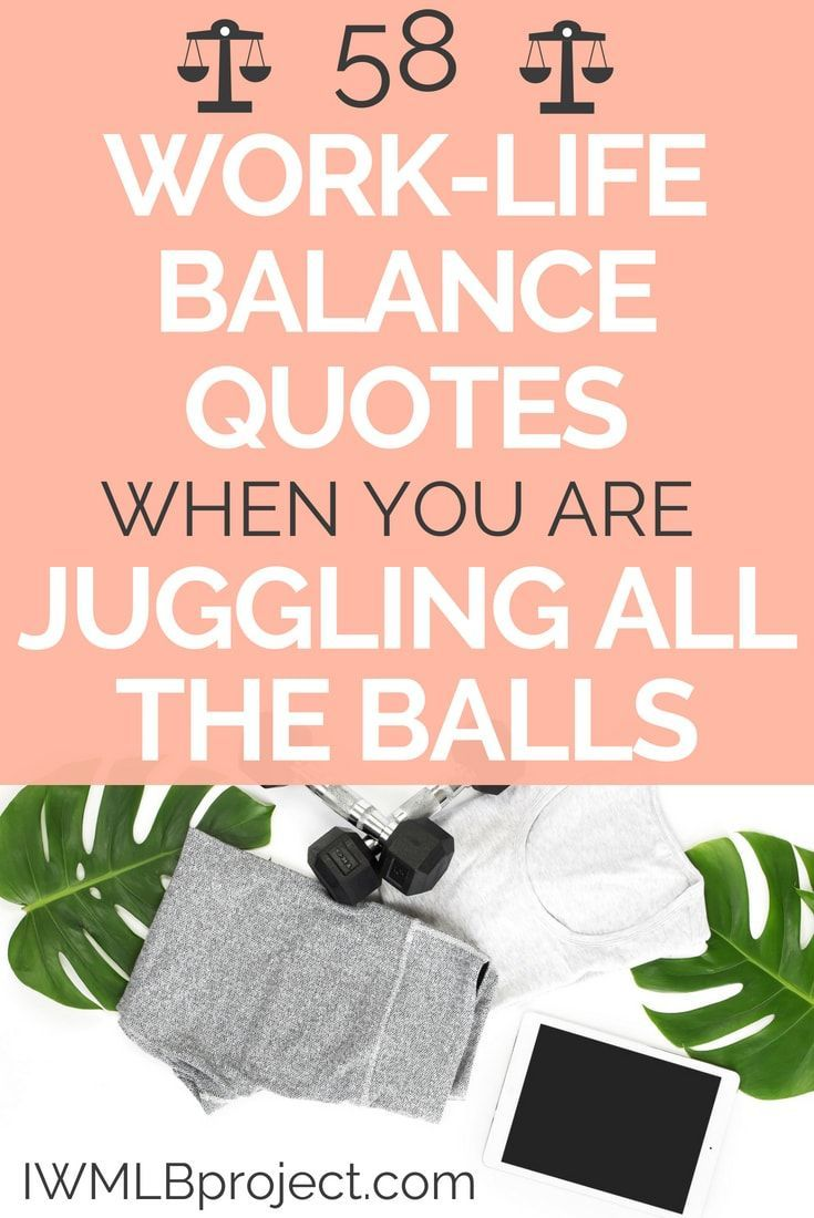 58 Work Life Balance Quotes When You Are Juggling All The Balls Life Balance Quotes Work Life Balance Quotes Balance Quotes