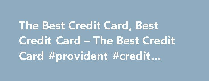 The Best Credit Card, Best Credit Card – The Best Credit Card #provident #credit #union http://credit.remmont.com/the-best-credit-card-best-credit-card-the-best-credit-card-provident-credit-union/  #compare credit card # Site Directory Search through our list of 0 percent APR credit card offers below. You'll find Read More...The post The Best Credit Card, Best Credit Card – The Best Credit Card #provident #credit #union appeared first on Credit.