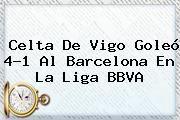 http://tecnoautos.com/wp-content/uploads/imagenes/tendencias/thumbs/celta-de-vigo-goleo-41-al-barcelona-en-la-liga-bbva.jpg Liga BBVA. Celta de Vigo goleó 4-1 al Barcelona en la Liga BBVA, Enlaces, Imágenes, Videos y Tweets - http://tecnoautos.com/actualidad/liga-bbva-celta-de-vigo-goleo-41-al-barcelona-en-la-liga-bbva/