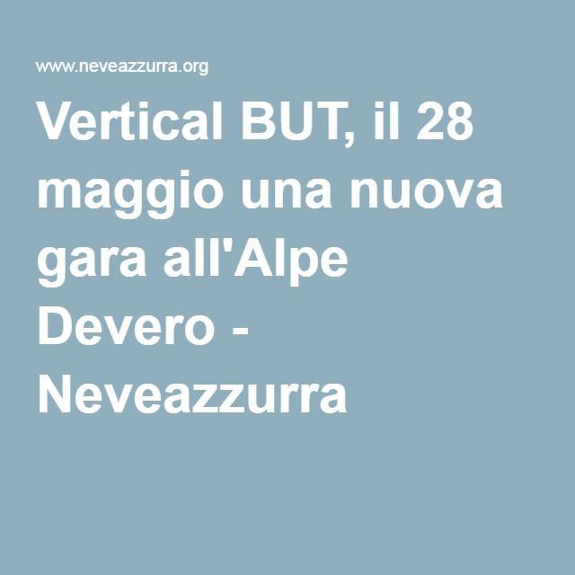Vertical BUT, il 28 maggio una nuova gara all'Alpe Devero - Neveazzurra