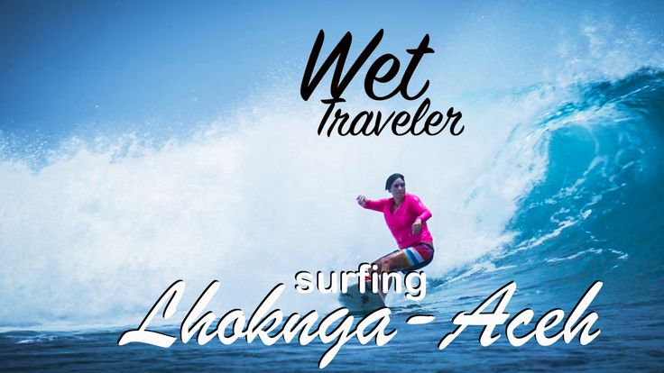 Wet Traveler episode Surfing Lhoknga - Aceh, Indonesia #surfing #surfingindonesia #surfergirl #aceh #lhoknga #indonesia