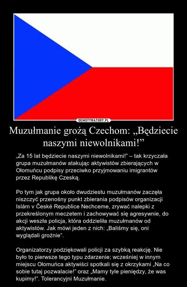 """Muzułmanie grożą Czechom: """"Będziecie naszymi niewolnikami!"""""""