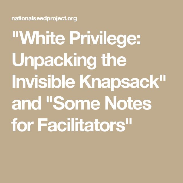 """White Privilege: Unpacking the Invisible Knapsack"" and ""Some Notes for Facilitators"""
