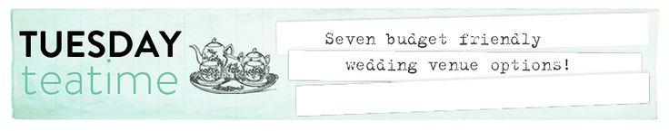 Tuesday Tea Time | 7 Budget Friendly Wedding Venue Options