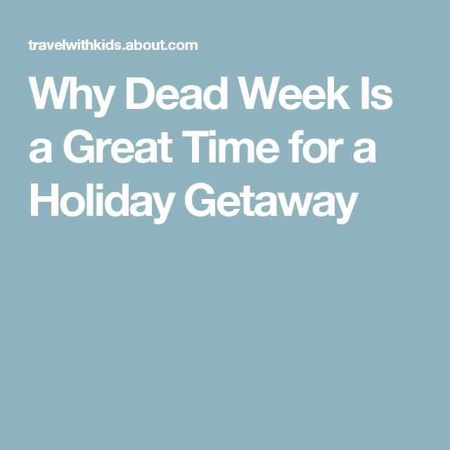 Why Dead Week Is a Great Time for a Holiday Getaway