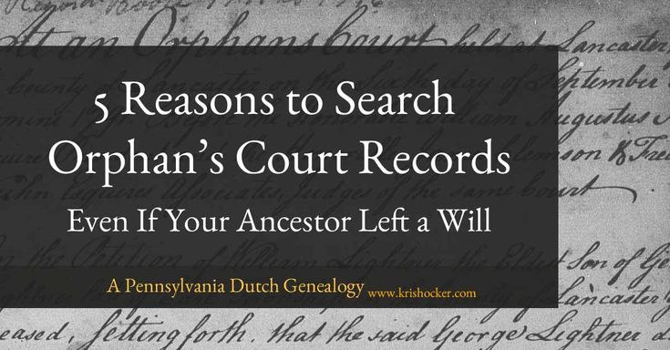 5 Reasons to Search Orphan's Court Records