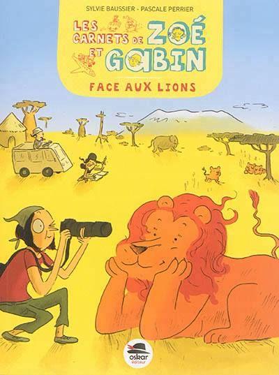 Les carnets de Zoé et Gabin : Face aux lions / Sylvie Baussier ; Pascale Perrier (ill. Marie de Monti). - Oskar Jeunesse, 2015