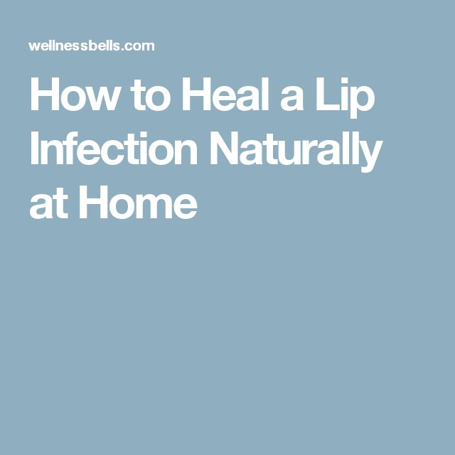 How to Heal a Lip Infection Naturally at Home