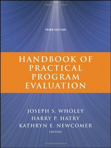 Handbook of Practical Program Evaluation by Joseph S. Wholey. $63.03. 752 pages. Publication: November 9, 2010. Edition - 3. Publisher: Jossey-Bass; 3 edition (November 9, 2010)