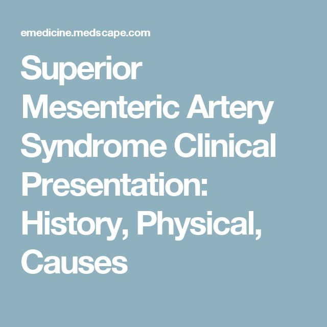Superior Mesenteric Artery Syndrome Clinical Presentation: History, Physical, Causes