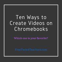 10 Free Ways to Create Videos on Chromebooks | Free Technology for Teachers | Bloglovin'