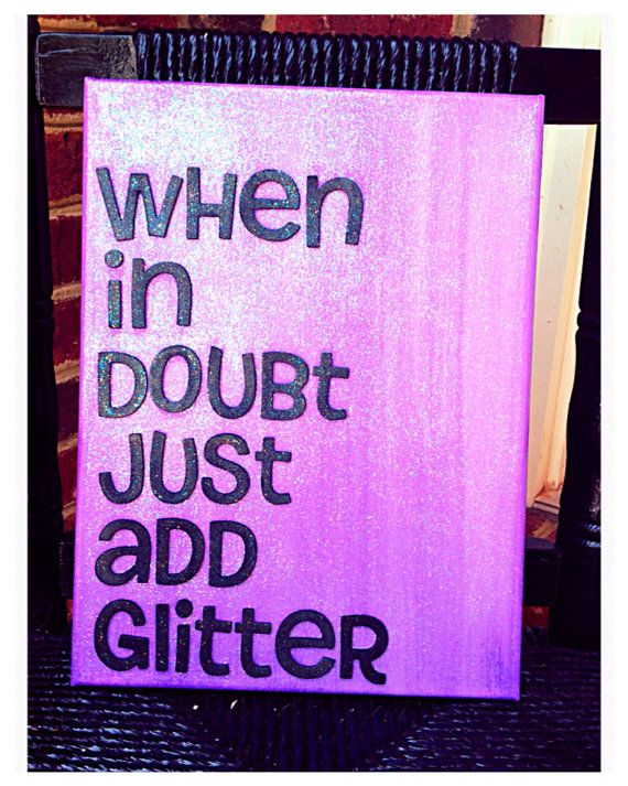 When in doubt just add glitter 9 x 12 canvas quote on Etsy, $15.00