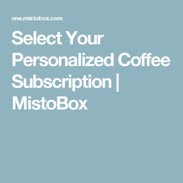 Select Your Personalized Coffee Subscription   MistoBox