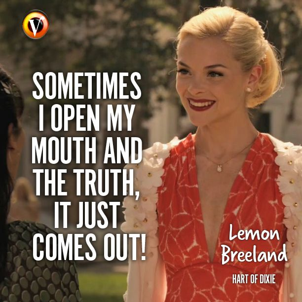 "Lemon Breeland (Jaime King) in Hart of Dixie: ""Sometimes I open my mouth and the truth, it just comes out!"" #quote #seriesquote #superguide"
