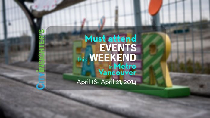 Metro #Vancouver #Easter / Good Friday Long #Weekend #Events #April 18 - 20, 2014