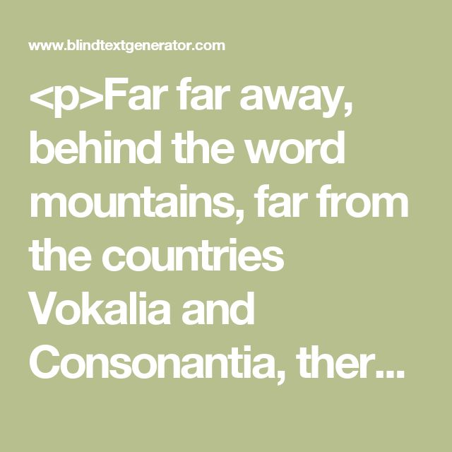<p>Far far away, behind the word mountains, far from the countries Vokalia and Consonantia, there live the blind texts. Separated they live in Bookmarksgrove right at the coast of the Semantics, a large language ocean.</p>  <p>A small river named Duden flows by their place and supplies it with the necessary regelialia. It is a paradisematic country, in which roasted parts of sentences fly into your mouth.</p>  <p>Even the all-powerful Pointing has no control about the blind texts it is an…