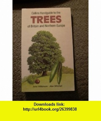 The Trees of Britain and Northern Europe (Collins Handguides) (9780002197397) Alan Mitchell, John Wilkinson , ISBN-10: 0002197391  , ISBN-13: 978-0002197397 ,  , tutorials , pdf , ebook , torrent , downloads , rapidshare , filesonic , hotfile , megaupload , fileserve