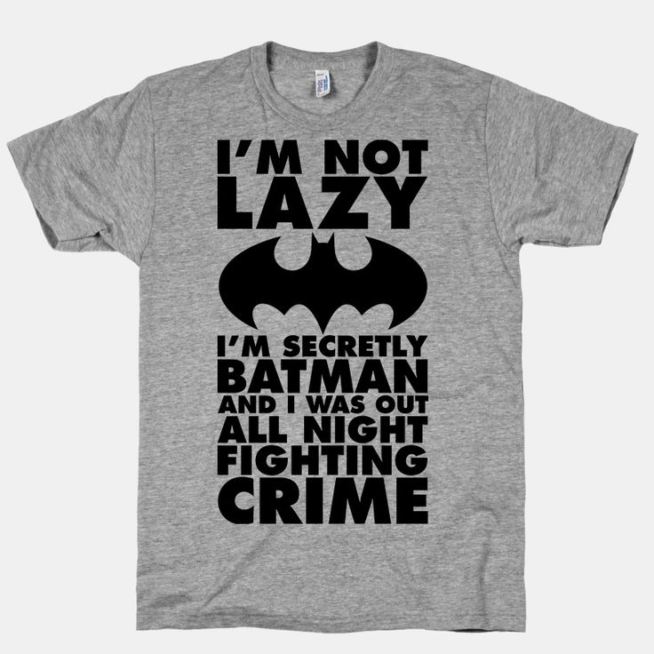 I'm Not Lazy I'm Secretly Batman | HUMAN | T-Shirts, Tanks, Sweatshirts and Hoodies