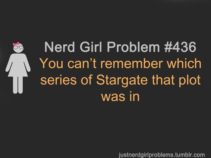 The funny thing is my dad got me into Stargate! I watched it before I even actually LIKED it. I can actually blame most of my sci-fi addictions on him.
