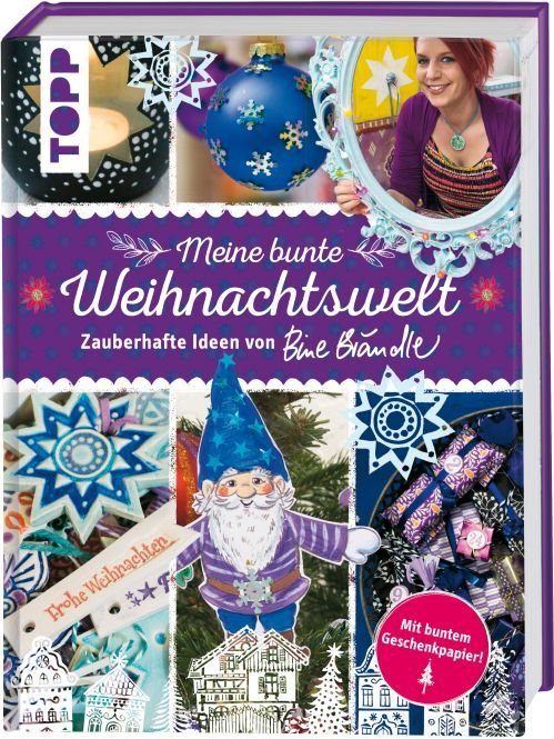 Meine bunte Weihnachtswelt - Zauberhafte Ideen von Bine Brändle