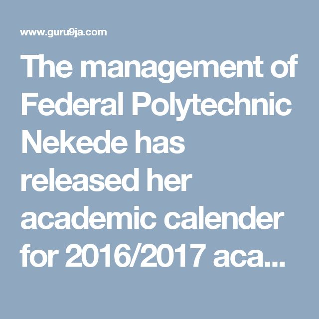 The management of Federal Polytechnic Nekede has released her academic calender for 2016/2017 academic session has been made available.   Th...