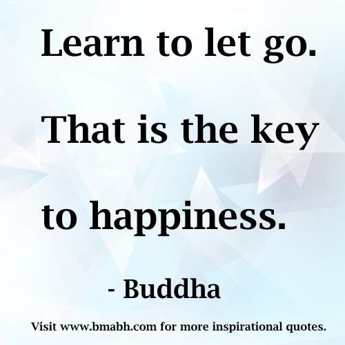 key to happiness quotes picture-Learn to let go. That is the key to happiness.Share to Inspire Others : ) Follow us for more awesome quotes: https://www.pinterest.com/bmabh/, https://www.facebook.com/bmabh