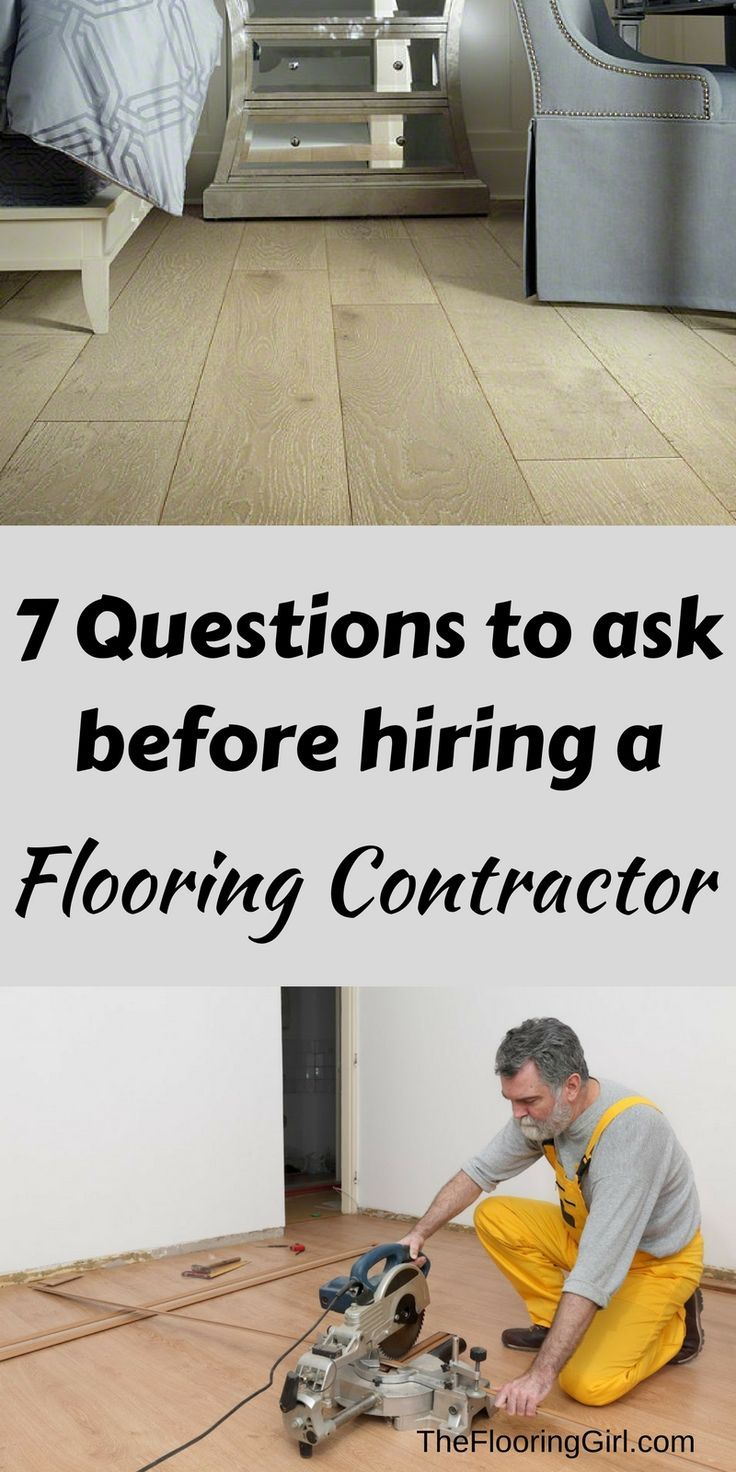 7 Important questions you should ask before hiring a flooring contractor (or any contractor).