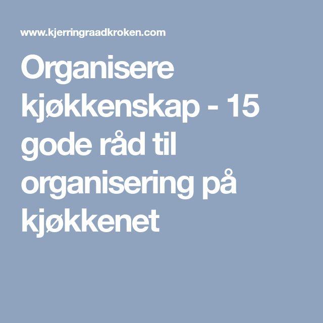 Organisere kjøkkenskap - 15 gode råd til organisering på kjøkkenet