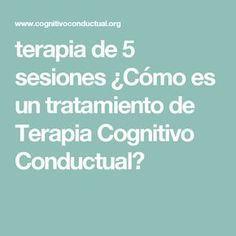terapia de 5 sesiones ¿Cómo es un tratamiento de Terapia Cognitivo Conductual?