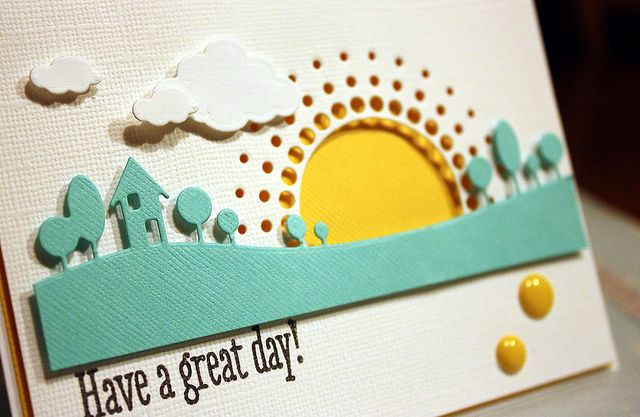 Have a Great Day! | Flickr - Photo Sharing!  I wish I knew what punch or die cut the sun was...