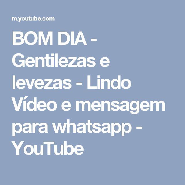 BOM DIA - Gentilezas e levezas - Lindo Vídeo e mensagem para whatsapp - YouTube
