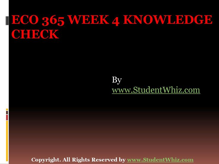 http://www.studentwhiz.com/ ECO 365 Week 4 Knowledge Check The assignment also reflected on the fact that ones the corporations move with the employees the population of the company may start growing.