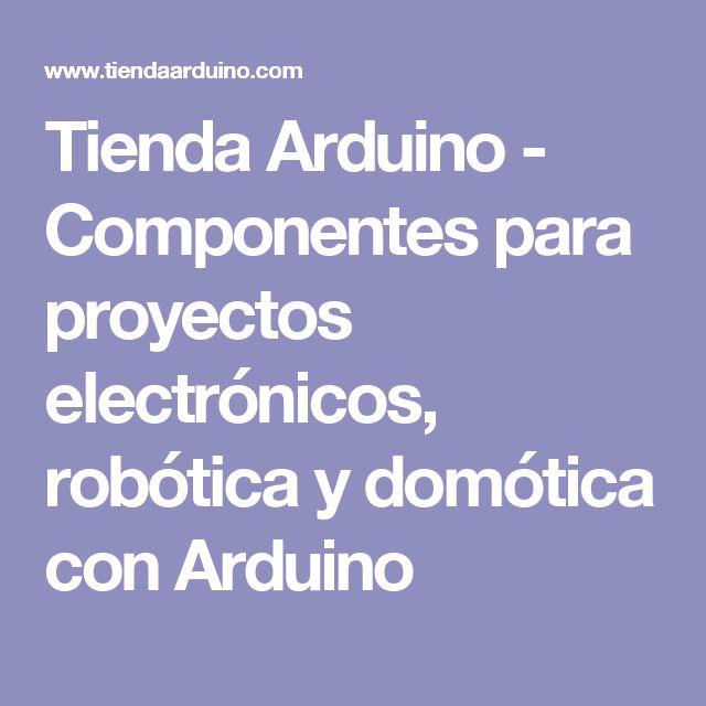 Tienda Arduino - Componentes para proyectos electrónicos, robótica y domótica con Arduino