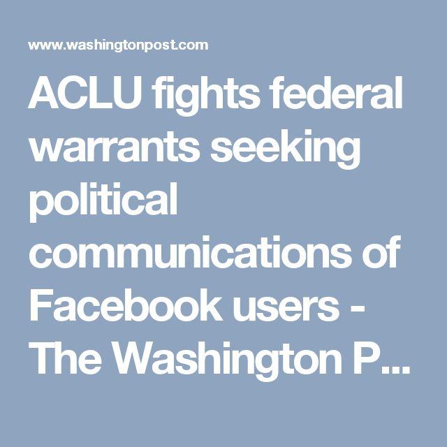 ACLU fights federal warrants seeking political communications of Facebook users - The Washington Post