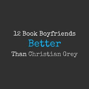 15 Book Boyfriends Better Than Christian Grey