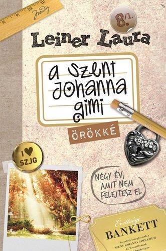 A Szent Johanna Gimi 8. – Örökké - Leiner Laura