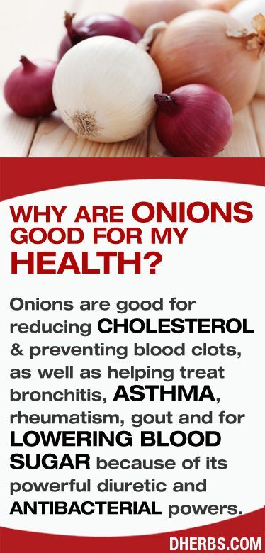 Onions are good for reducing cholesterol & preventing blood clots, as well as helping treat bronchitis, asthma, rheumatism, gout and for low...