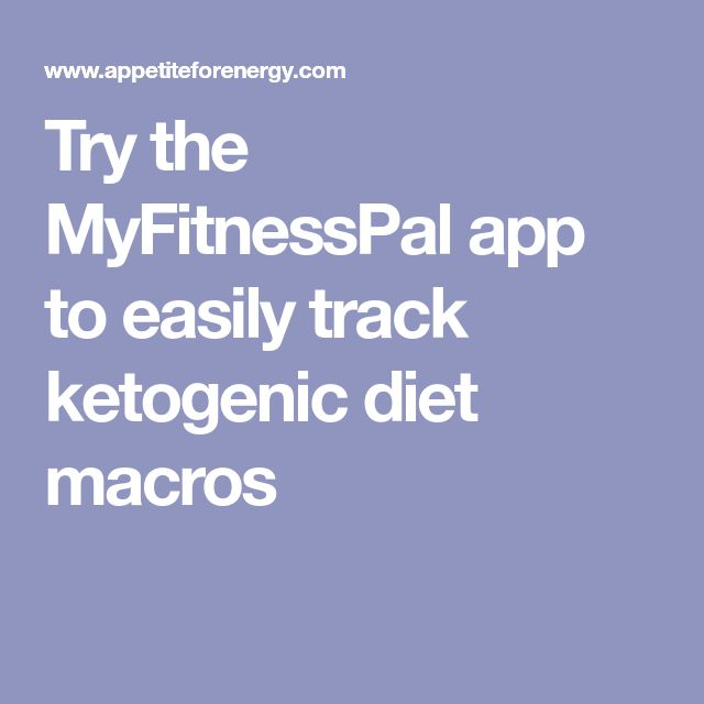 Try the MyFitnessPal app to easily track ketogenic diet