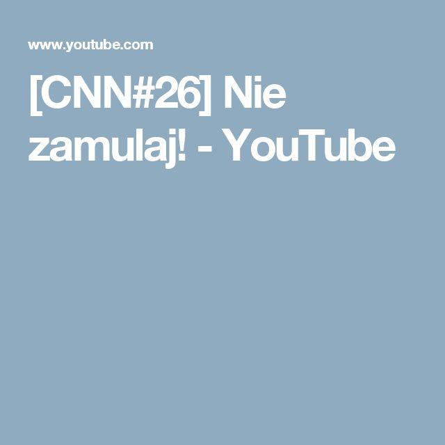 [CNN#26]  Nie zamulaj! - YouTube