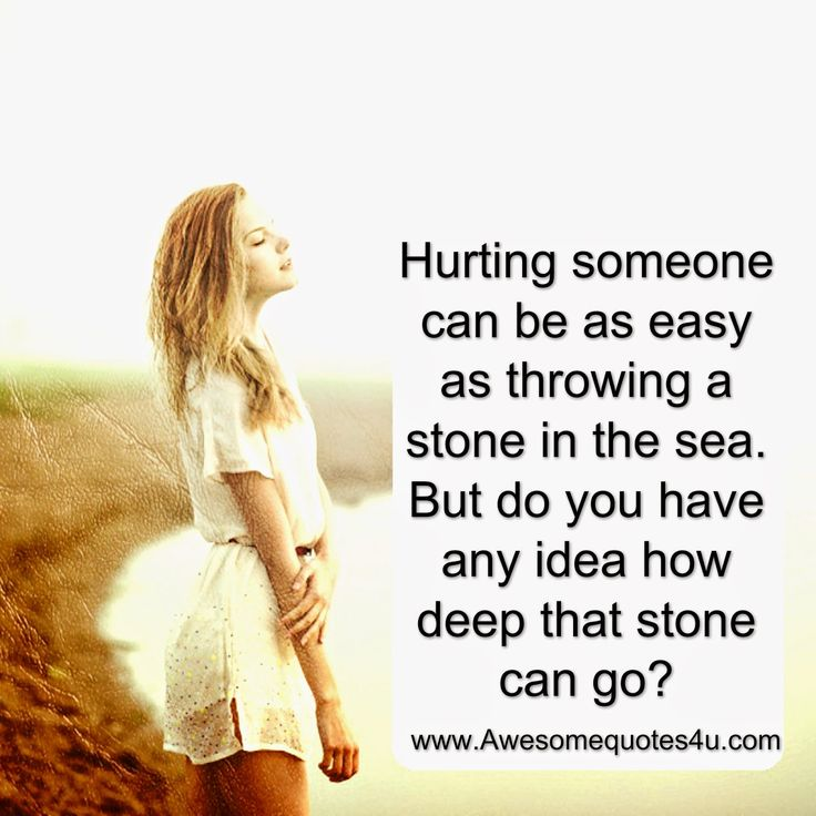 Awesome Quotes Hurting Someone Can Be Easy As Throwing A Stone In The Sea
