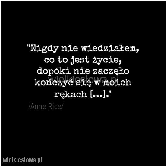 Nigdy nie wiedziałem, co to jest życie... #Rice-Anne,  #Śmierć, #Życie