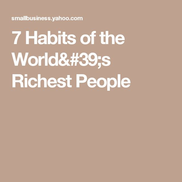 7 Habits of the World's Richest People