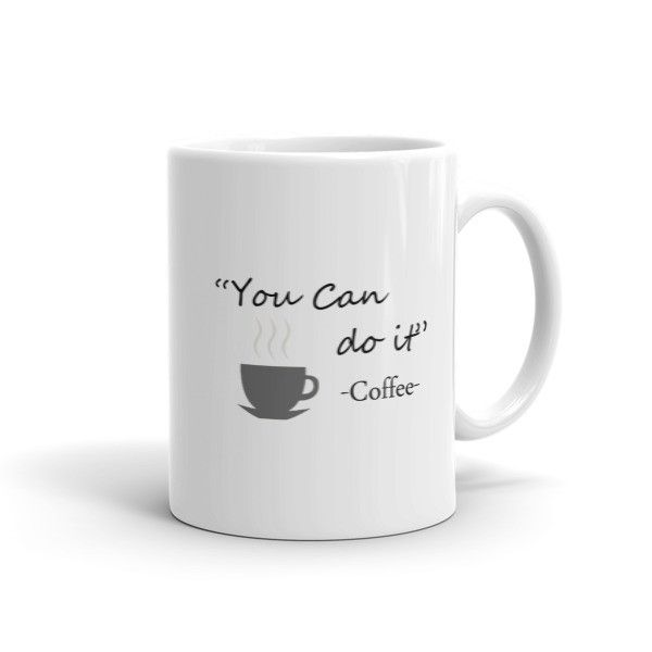You Can Do It - Coffee - Coffee Mug. Great looking men's, women's, kid's tee shirts and coffee mugs available at SpuzzoTeeShirts.com