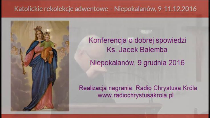 Rekolekcje adwentowe, cz. 2, ks Jacek Bałemba Konferencja o dobrej spowi...