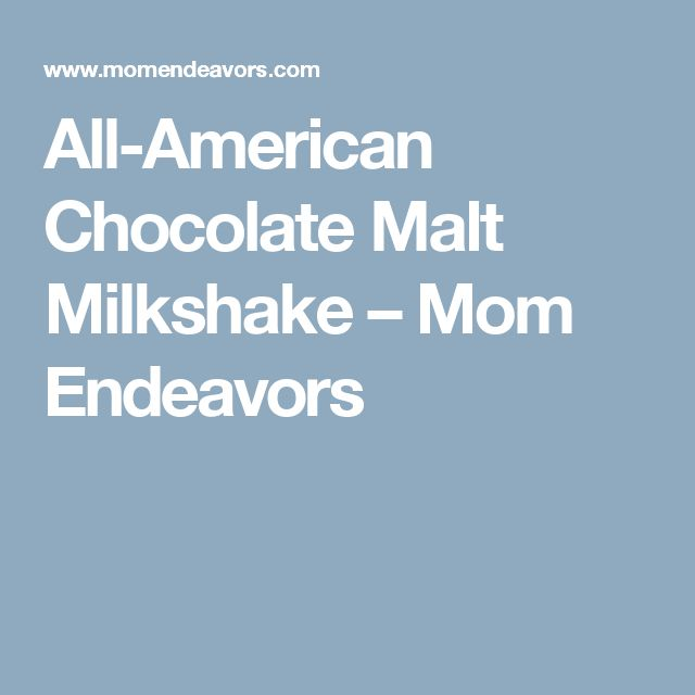 All-American Chocolate Malt Milkshake – Mom Endeavors