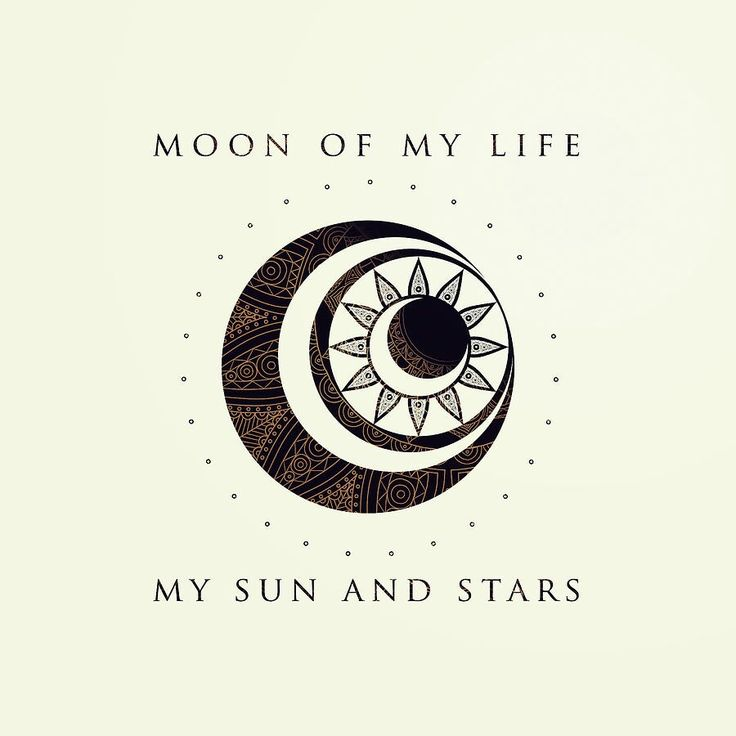 Moon of my life, my sun and stars
