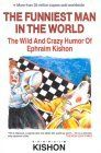 The Funniest Man in the World: The Wild and Crazy Humor of Ephraim Kishon